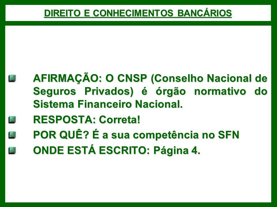 DIREITO E CONHECIMENTOS BANCÁRIOS AFIRMAÇÃO: O CNSP (Conselho Nacional de Seguros Privados) é órgão normativo do Sistema Financeiro Nacional. RESPOSTA