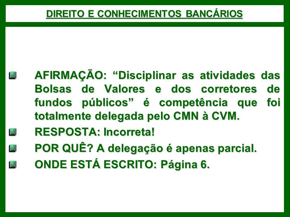 DIREITO E CONHECIMENTOS BANCÁRIOS AFIRMAÇÃO: Disciplinar as atividades das Bolsas de Valores e dos corretores de fundos públicos é competência que foi