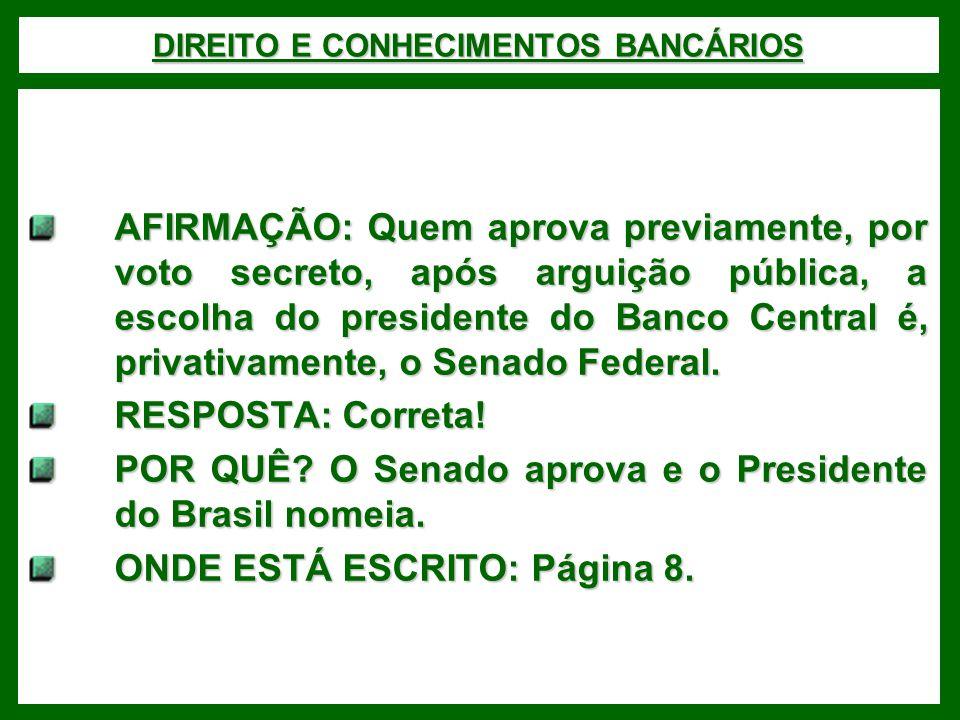 DIREITO E CONHECIMENTOS BANCÁRIOS AFIRMAÇÃO: Quem aprova previamente, por voto secreto, após arguição pública, a escolha do presidente do Banco Centra