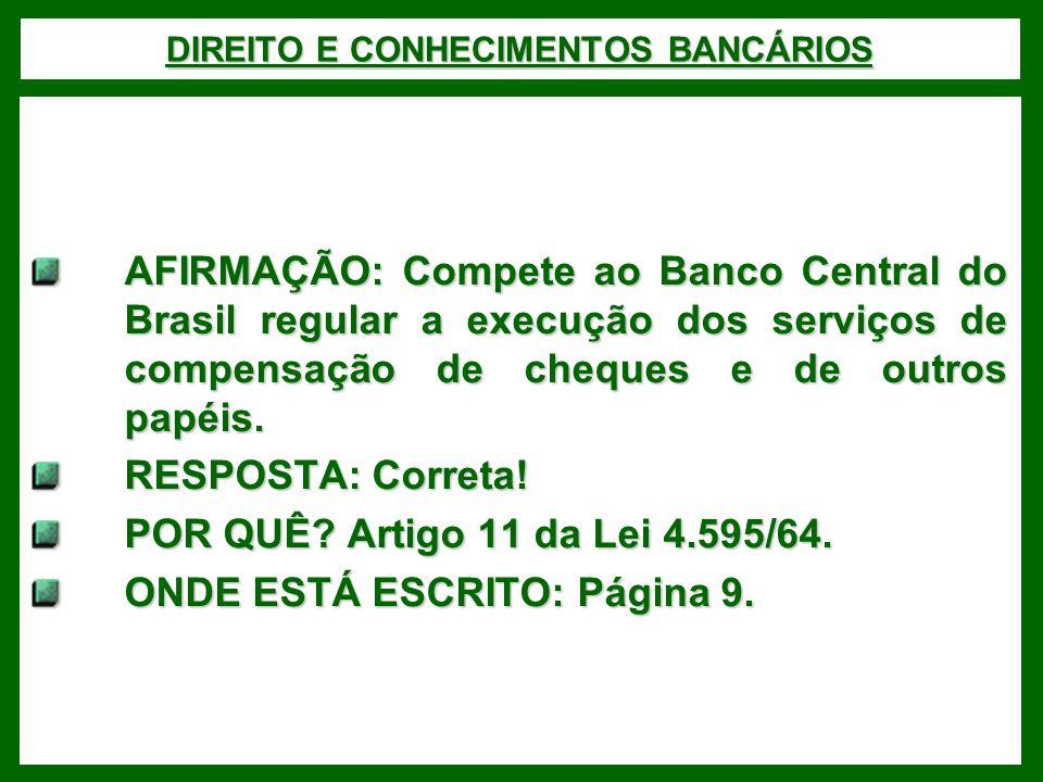 DIREITO E CONHECIMENTOS BANCÁRIOS AFIRMAÇÃO: Compete ao Banco Central do Brasil regular a execução dos serviços de compensação de cheques e de outros