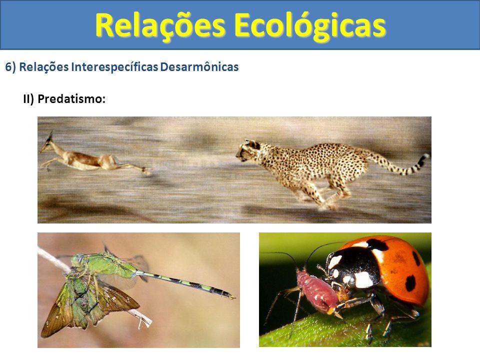 6) Relações Interespecíficas Desarmônicas II) Predatismo: Relações Ecológicas
