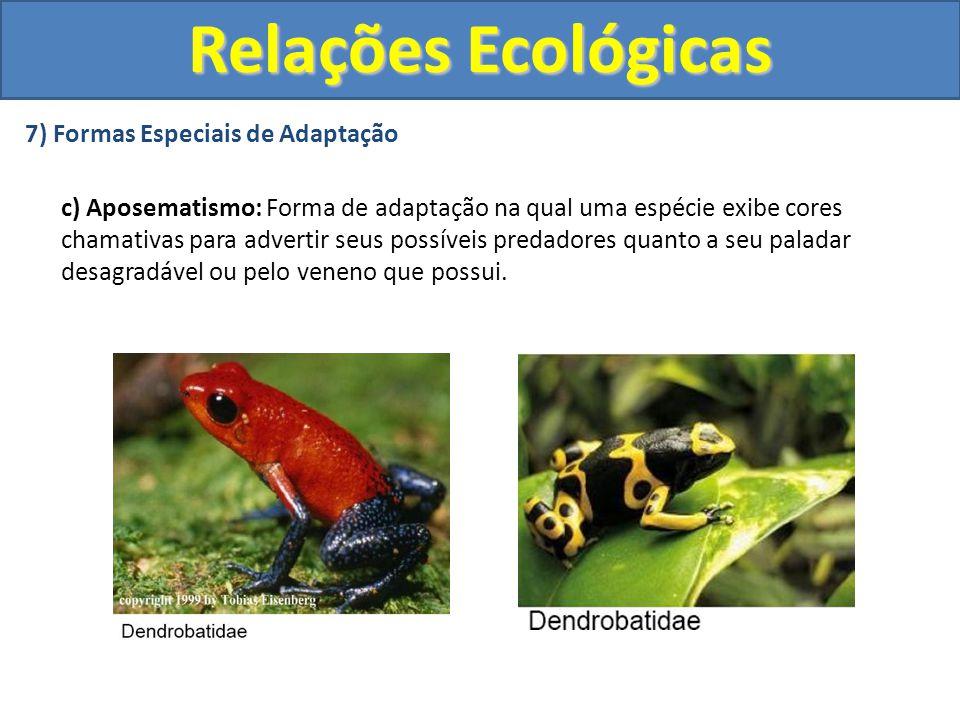 7) Formas Especiais de Adaptação c) Aposematismo: Forma de adaptação na qual uma espécie exibe cores chamativas para advertir seus possíveis predadore