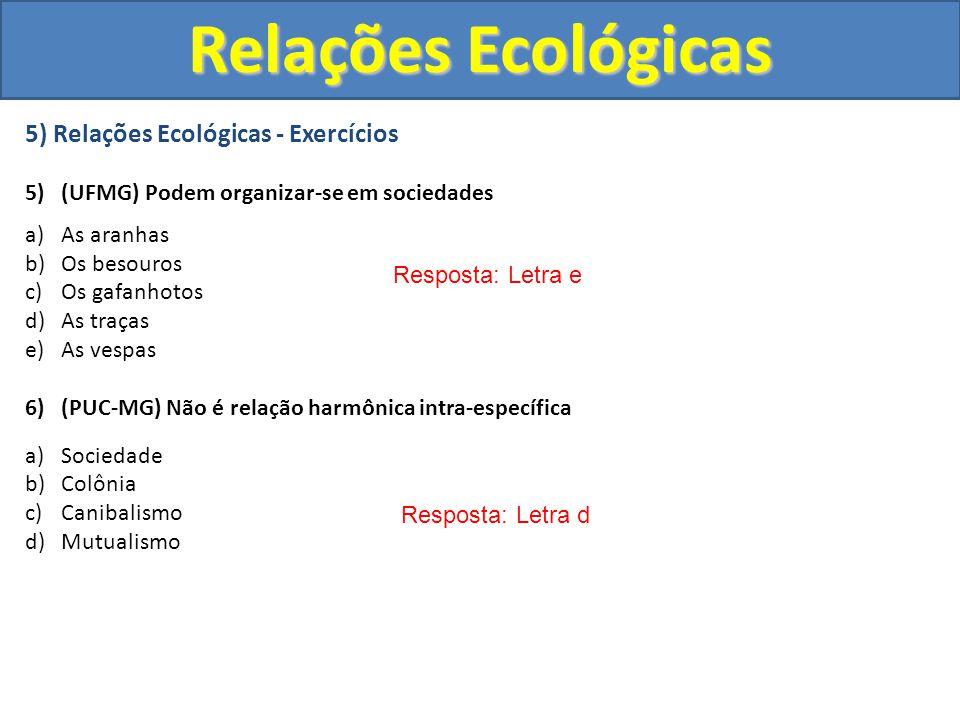 5) Relações Ecológicas - Exercícios 5) (UFMG) Podem organizar-se em sociedades a)As aranhas b)Os besouros c)Os gafanhotos d)As traças e)As vespas 6) (