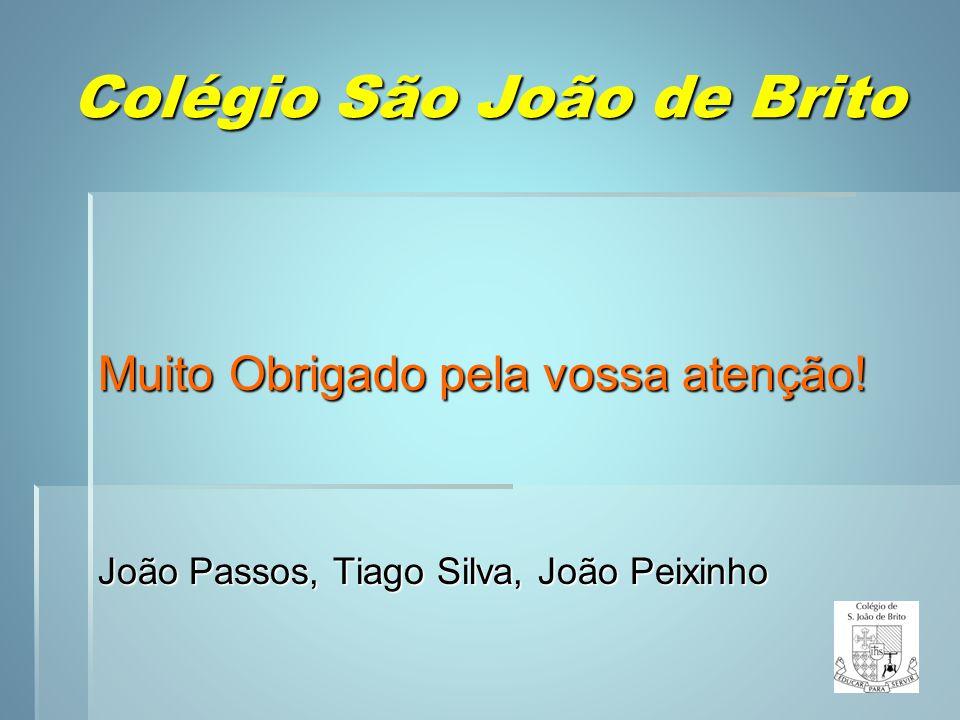 15 Muito Obrigado pela vossa atenção! João Passos, Tiago Silva, João Peixinho Colégio São João de Brito