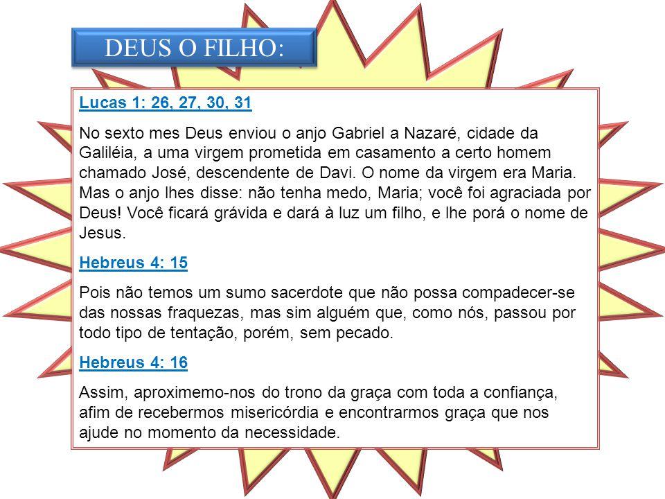 Lucas 1: 26, 27, 30, 31 No sexto mes Deus enviou o anjo Gabriel a Nazaré, cidade da Galiléia, a uma virgem prometida em casamento a certo homem chamad