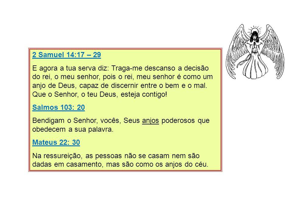 2 Samuel 14:17 – 29 E agora a tua serva diz: Traga-me descanso a decisão do rei, o meu senhor, pois o rei, meu senhor é como um anjo de Deus, capaz de