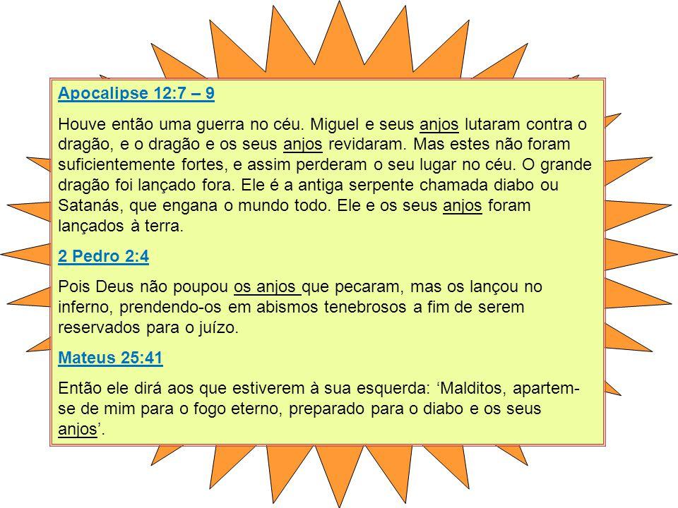 Apocalipse 12:7 – 9 Houve então uma guerra no céu. Miguel e seus anjos lutaram contra o dragão, e o dragão e os seus anjos revidaram. Mas estes não fo