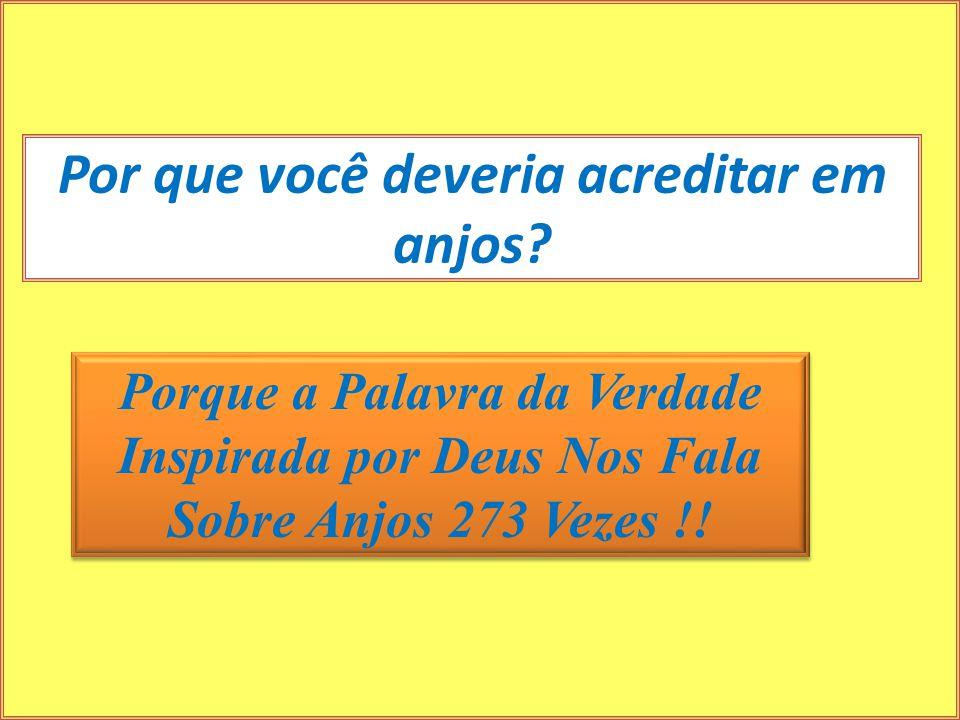 Por que você deveria acreditar em anjos? Porque a Palavra da Verdade Inspirada por Deus Nos Fala Sobre Anjos 273 Vezes !!