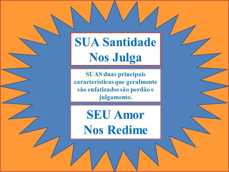 SUA Santidade Nos Julga SEU Amor Nos Redime SUAS duas principais características que geralmente são enfatizados são perdão e julgamento.