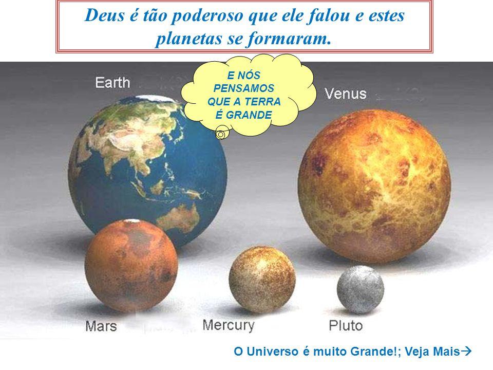 Deus é tão poderoso que ele falou e estes planetas se formaram. E NÓS PENSAMOS QUE A TERRA É GRANDE O Universo é muito Grande!; Veja Mais