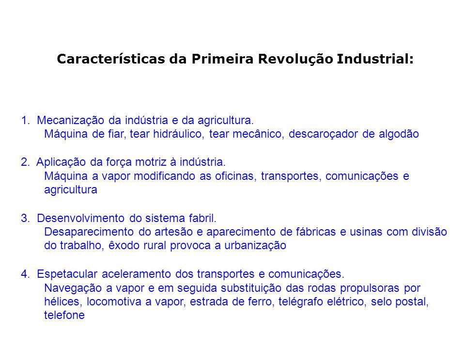 Características da Primeira Revolução Industrial: 1. Mecanização da indústria e da agricultura. Máquina de fiar, tear hidráulico, tear mecânico, desca