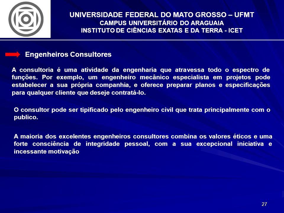 27 UNIVERSIDADE FEDERAL DO MATO GROSSO – UFMT CAMPUS UNIVERSITÁRIO DO ARAGUAIA INSTITUTO DE CIÊNCIAS EXATAS E DA TERRA - ICET Engenheiros Consultores