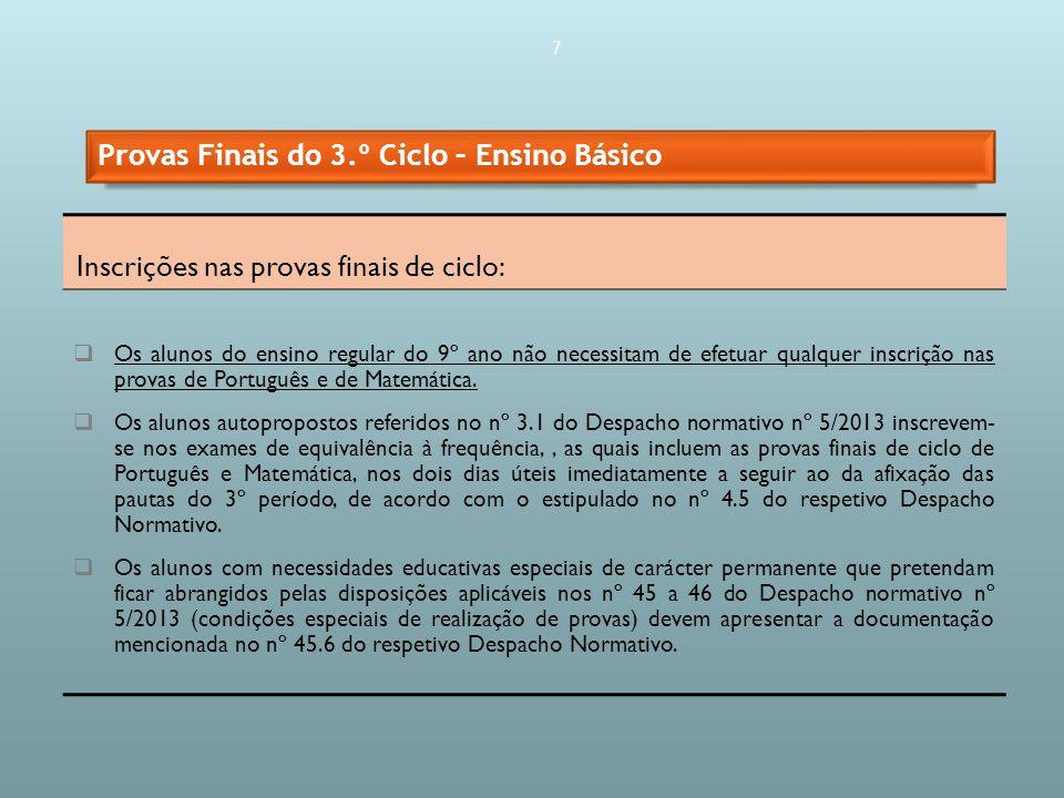 7 Inscrições nas provas finais de ciclo: Os alunos do ensino regular do 9º ano não necessitam de efetuar qualquer inscrição nas provas de Português e de Matemática.