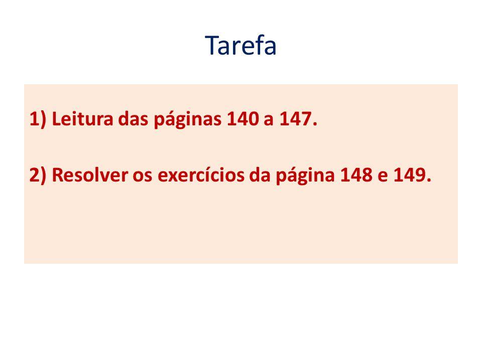 Tarefa 1) Leitura das páginas 140 a 147. 2) Resolver os exercícios da página 148 e 149.