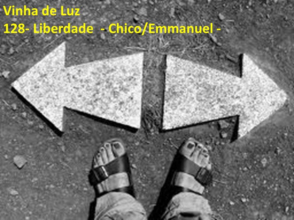 Vinha de Luz 128- Liberdade - Chico/Emmanuel -