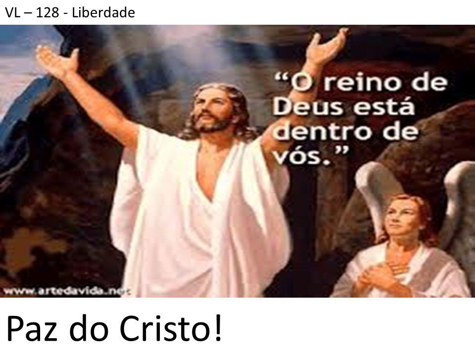 VL – 128 - Liberdade Paz do Cristo!