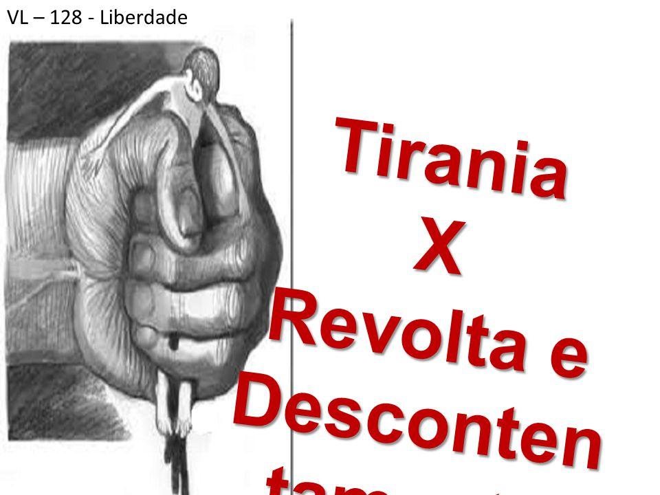 TiraniaX Revolta e Desconten tamento VL – 128 - Liberdade