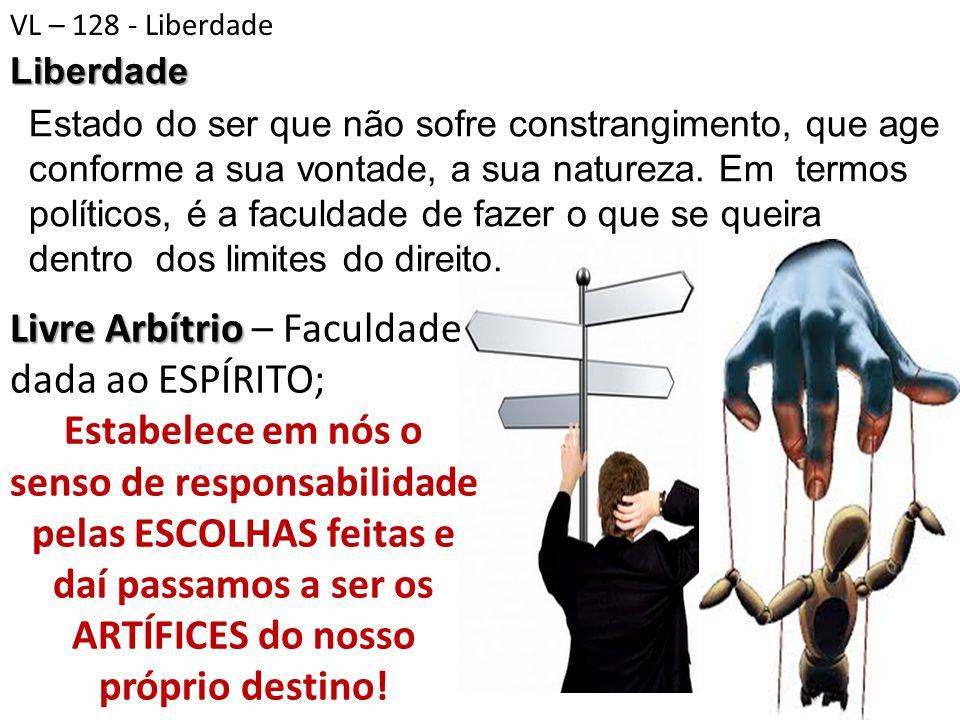 Livre Arbítrio Livre Arbítrio – Faculdade dada ao ESPÍRITO; Estabelece em nós o senso de responsabilidade pelas ESCOLHAS feitas e daí passamos a ser o