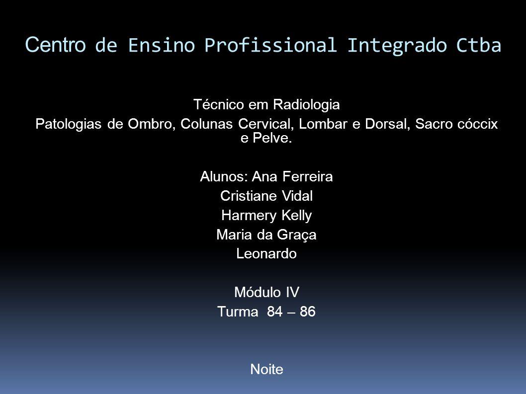 Centro de Ensino Profissional Integrado Ctba Técnico em Radiologia Patologias de Ombro, Colunas Cervical, Lombar e Dorsal, Sacro cóccix e Pelve.