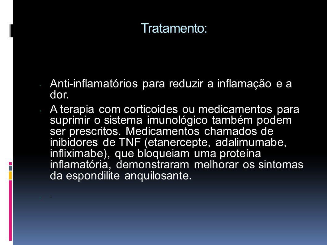 Tratamento: Anti-inflamatórios para reduzir a inflamação e a dor.
