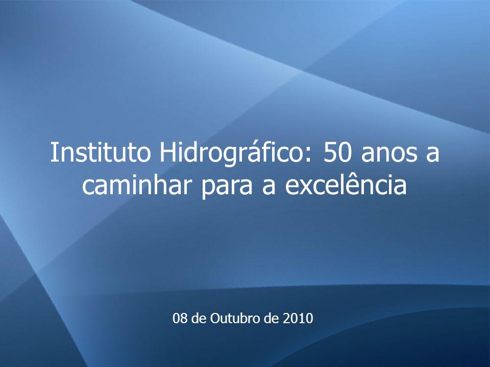 Instituto Hidrográfico: 50 anos a caminhar para a excelência 08 de Outubro de 2010