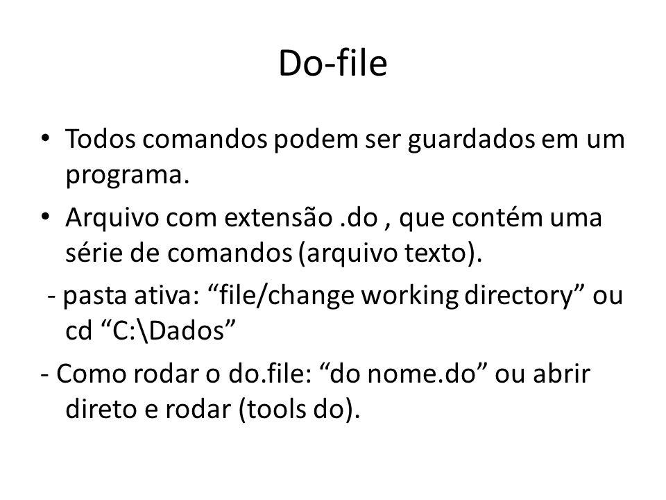 Do-file Todos comandos podem ser guardados em um programa. Arquivo com extensão.do, que contém uma série de comandos (arquivo texto). - pasta ativa: f