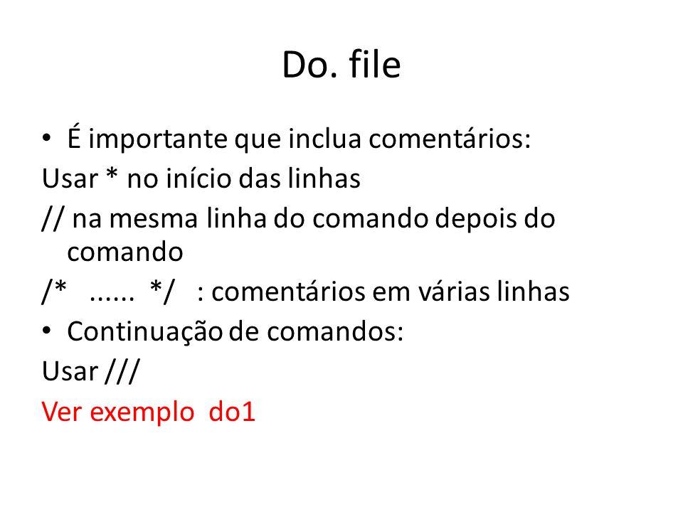 Do. file É importante que inclua comentários: Usar * no início das linhas // na mesma linha do comando depois do comando /*...... */ : comentários em