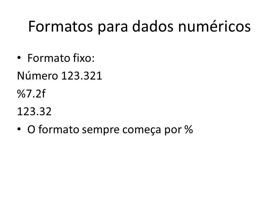 Formatos para dados numéricos Formato fixo: Número 123.321 %7.2f 123.32 O formato sempre começa por %