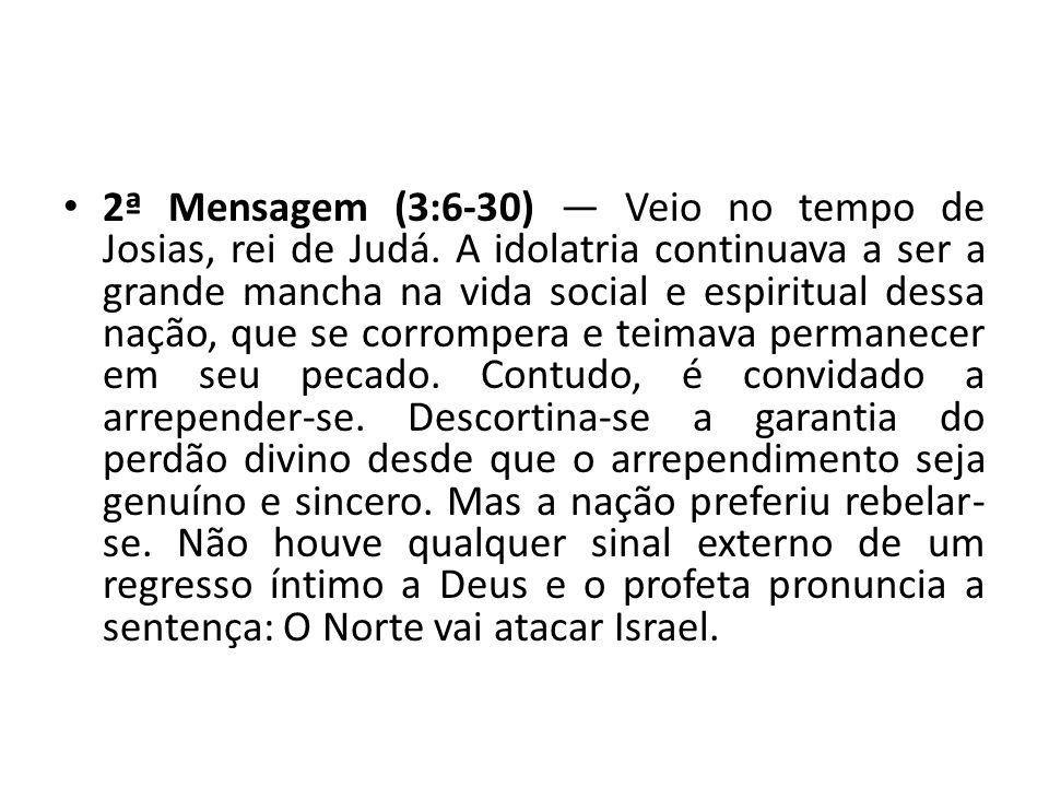 3ª Mensagem (7:110:25) Para Judá, o templo era sacrossanto e, portanto, seria poupado se acontecesse o pior.