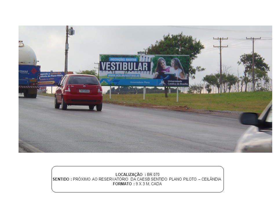 LOCALIZAÇÃO : ESTRADA DE LIGAÇÃO TAGUATINGA SENTIDO : SAMAMBAIA PRÓXIMO AO VIADUTO – TAGUATINGA FORMATO : 9 X 3 M, CADA