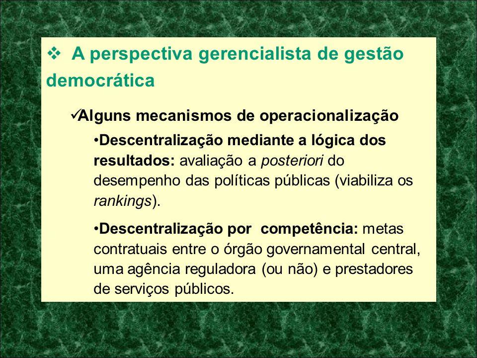 A perspectiva gerencialista de gestão democrática Alguns mecanismos de operacionalização Descentralização mediante a lógica dos resultados: avaliação