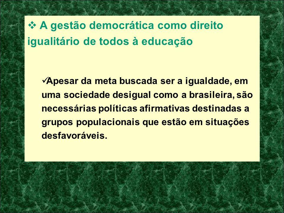 A gestão democrática como direito igualitário de todos à educação Apesar da meta buscada ser a igualdade, em uma sociedade desigual como a brasileira,