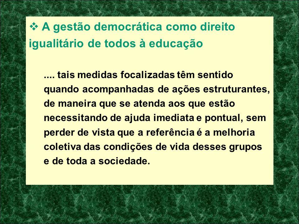 A gestão democrática como direito igualitário de todos à educação.... tais medidas focalizadas têm sentido quando acompanhadas de ações estruturantes,