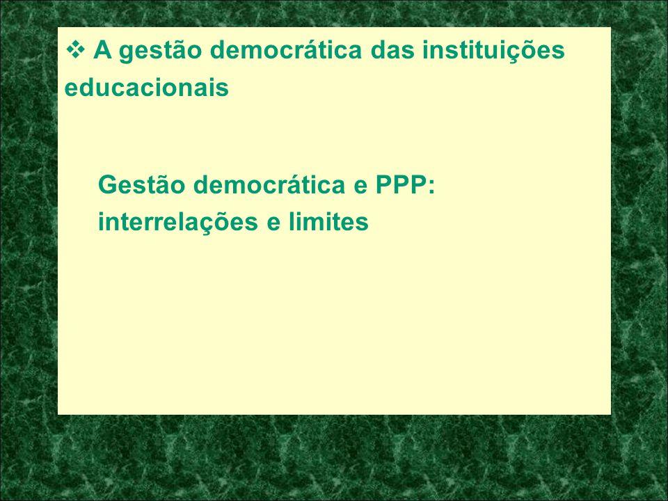 A gestão democrática das instituições educacionais Gestão democrática e PPP: interrelações e limites