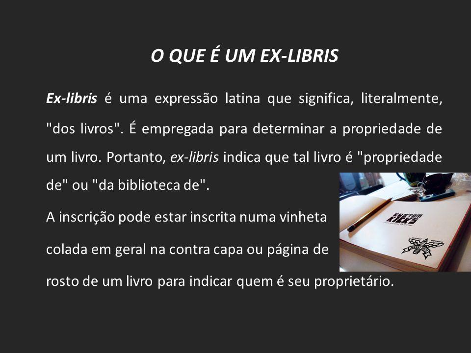 O QUE É UM EX-LIBRIS Ex-libris é uma expressão latina que significa, literalmente,