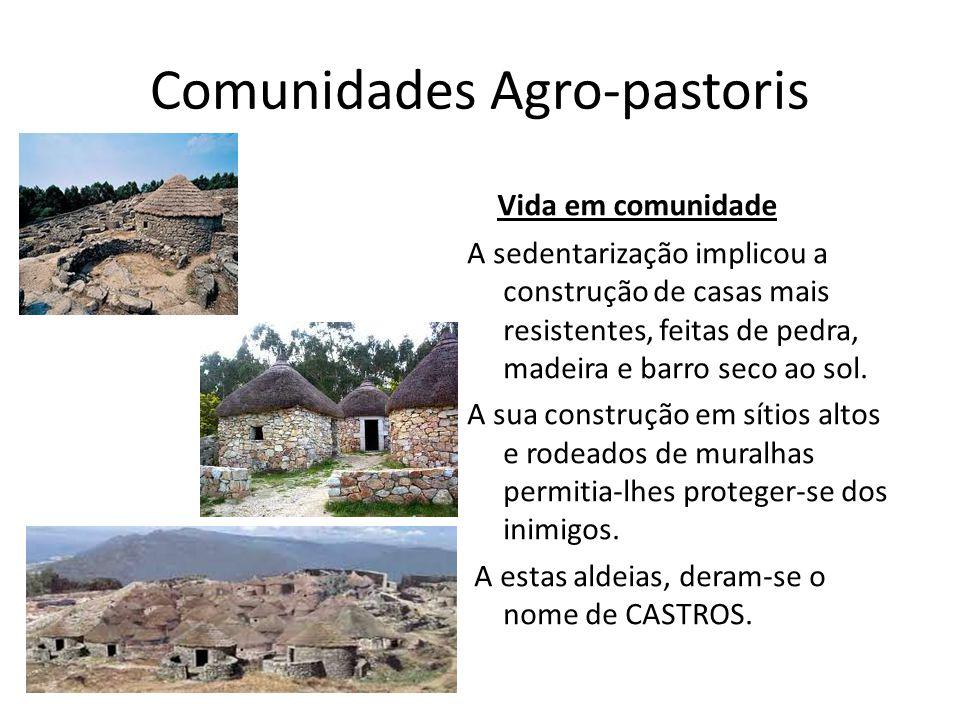 Comunidades Agro-pastoris Vida em comunidade A sedentarização implicou a construção de casas mais resistentes, feitas de pedra, madeira e barro seco a