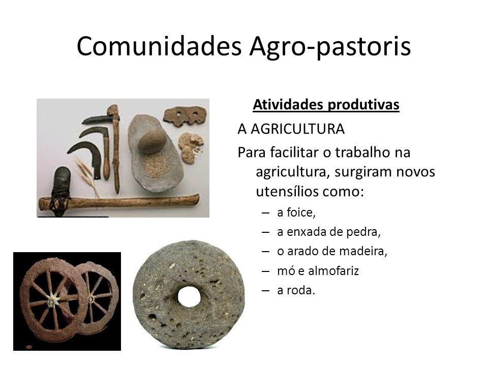 Comunidades Agro-pastoris Atividades produtivas A AGRICULTURA Para facilitar o trabalho na agricultura, surgiram novos utensílios como: – a foice, – a