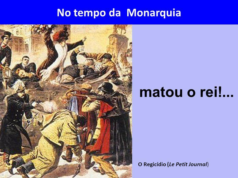 O Regicídio (Le Petit Journal) matou o rei!... No tempo da Monarquia