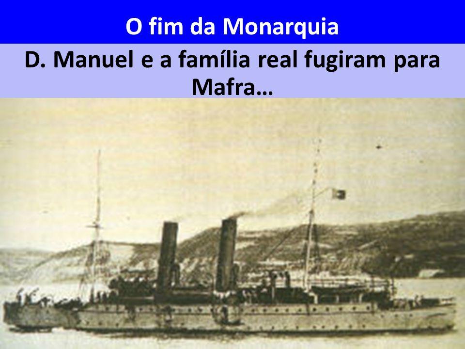 D. Manuel e a família real fugiram para Mafra… O fim da Monarquia