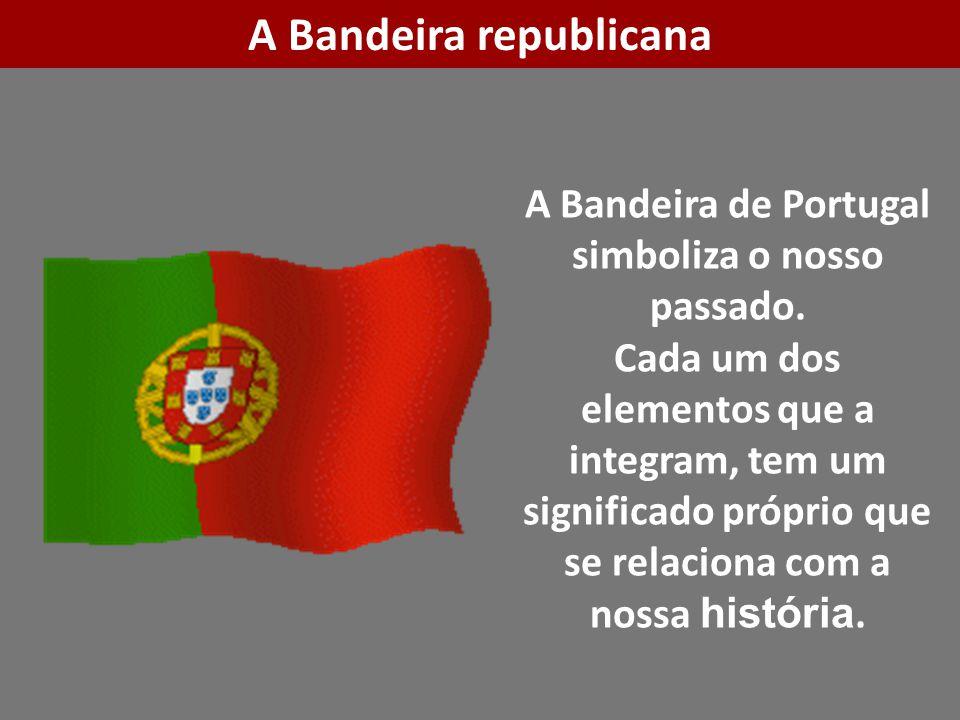 A Bandeira de Portugal simboliza o nosso passado. Cada um dos elementos que a integram, tem um significado próprio que se relaciona com a nossa histór