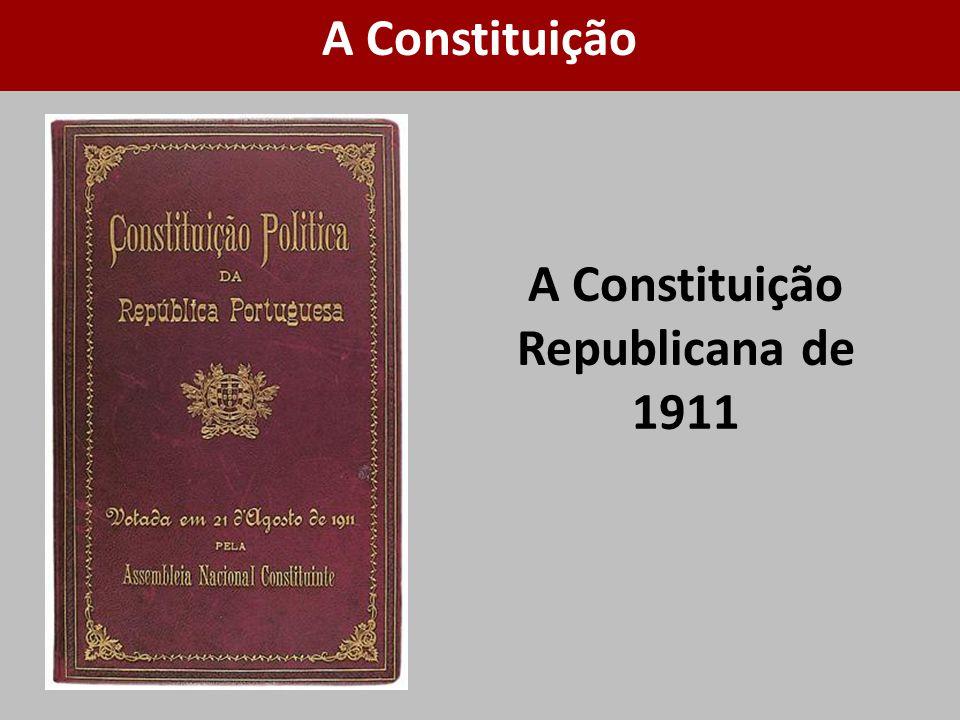 A Constituição Republicana de 1911 A Constituição