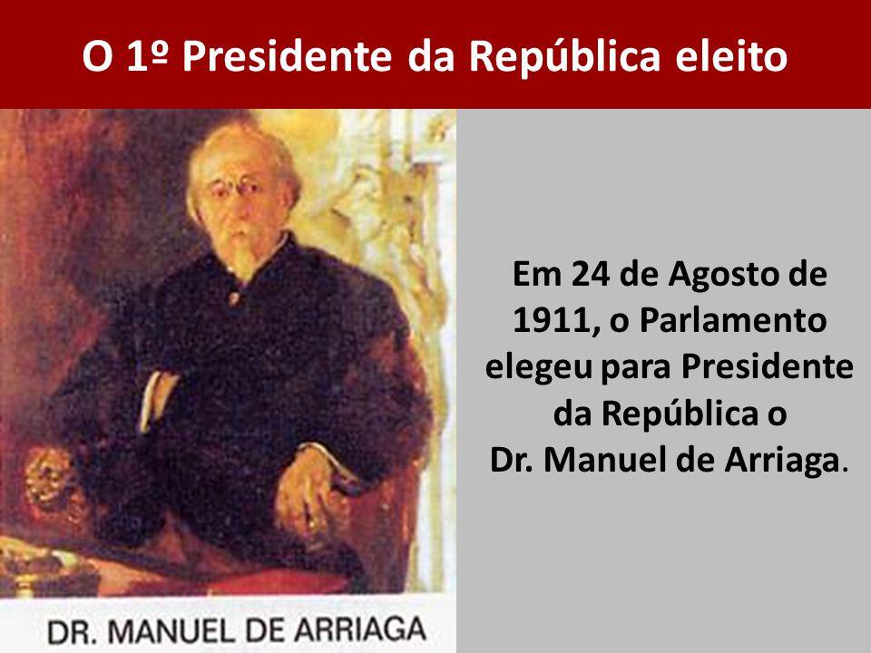 Em 24 de Agosto de 1911, o Parlamento elegeu para Presidente da República o Dr. Manuel de Arriaga. O 1º Presidente da República eleito