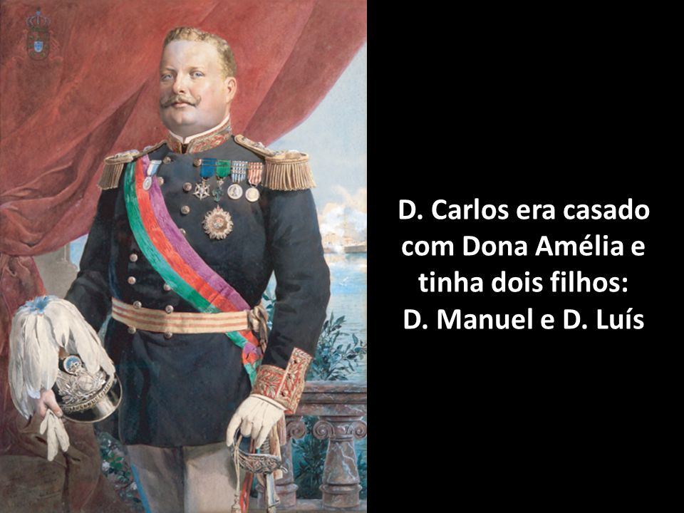 D. Carlos era casado com Dona Amélia e tinha dois filhos: D. Manuel e D. Luís