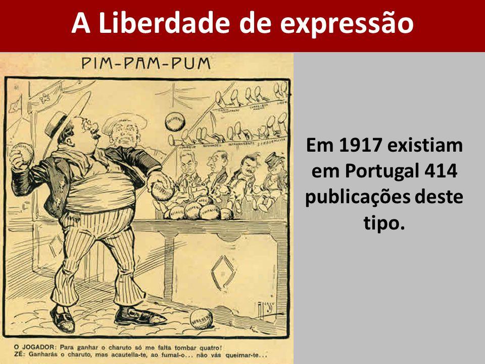 Em 1917 existiam em Portugal 414 publicações deste tipo. A Liberdade de expressão