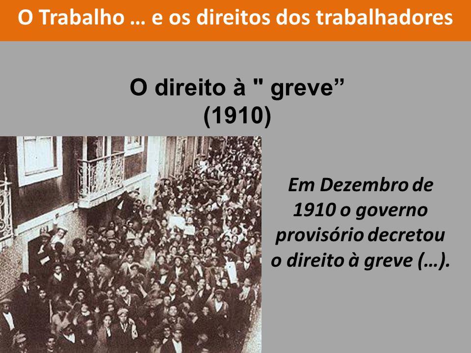 Em Dezembro de 1910 o governo provisório decretou o direito à greve (…). O direito à