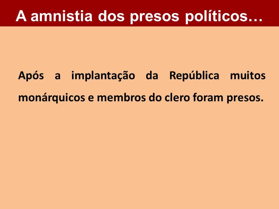 Após a implantação da República muitos monárquicos e membros do clero foram presos.