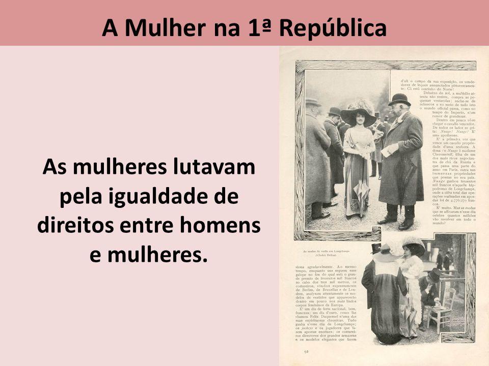 As mulheres lutavam pela igualdade de direitos entre homens e mulheres. A Mulher na 1ª República