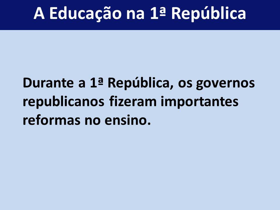 Durante a 1ª República, os governos republicanos fizeram importantes reformas no ensino. A Educação na 1ª República