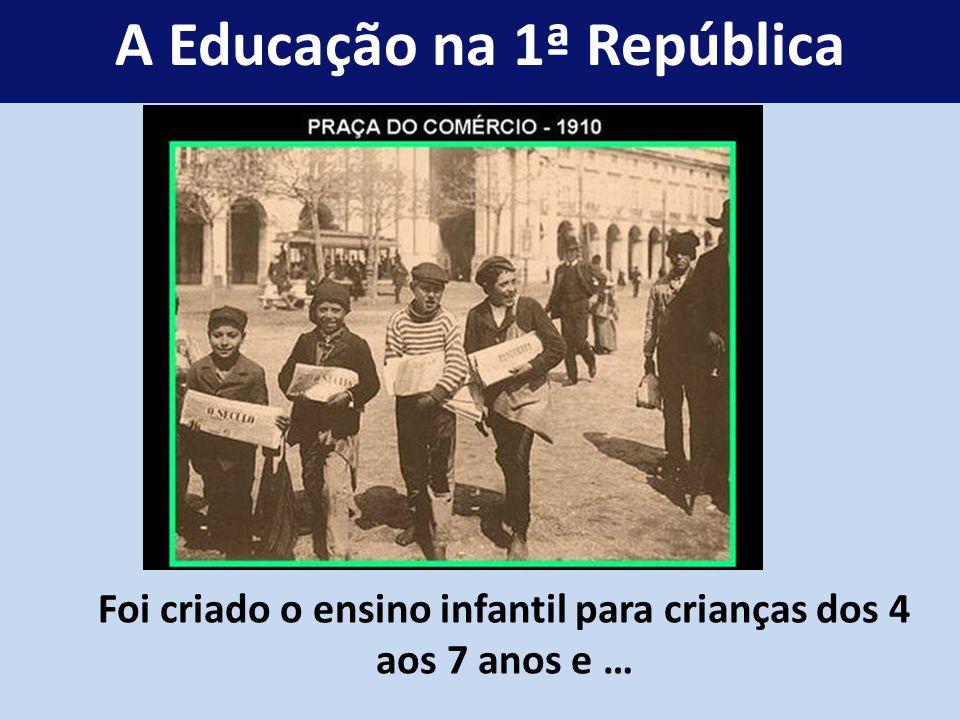 Foi criado o ensino infantil para crianças dos 4 aos 7 anos e … A Educação na 1ª República
