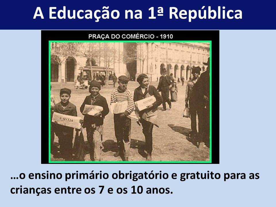 …o ensino primário obrigatório e gratuito para as crianças entre os 7 e os 10 anos. A Educação na 1ª República